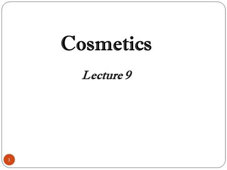 Cosmetics Lecture 9.