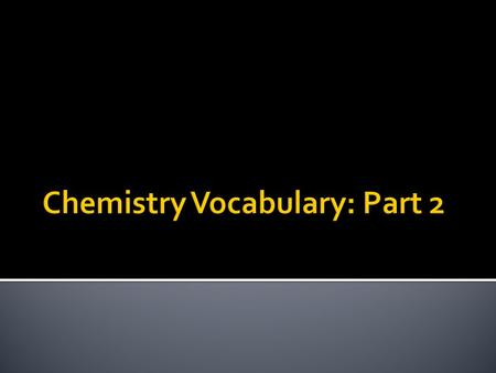 Chemistry Vocabulary: Part 2