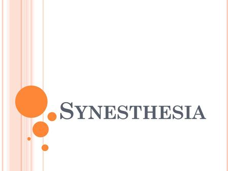S YNESTHESIA. W HAT IS S YNESTHESIA [ SIN - ES - THEE - ZIA ]? It is a neurological condition It is also a literary device.
