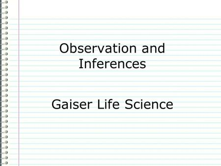 "Observation and Inferences Gaiser Life Science Know What do you know about observation and inferences? Evidence Page # ""I don't know anything."" is not."