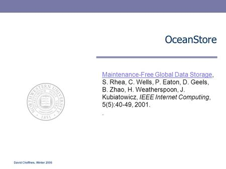 David Choffnes, Winter 2006 OceanStore Maintenance-Free Global Data StorageMaintenance-Free Global Data Storage, S. Rhea, C. Wells, P. Eaton, D. Geels,