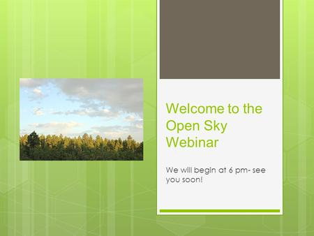 Welcome to the Open Sky Webinar We will begin at 6 pm- see you soon!