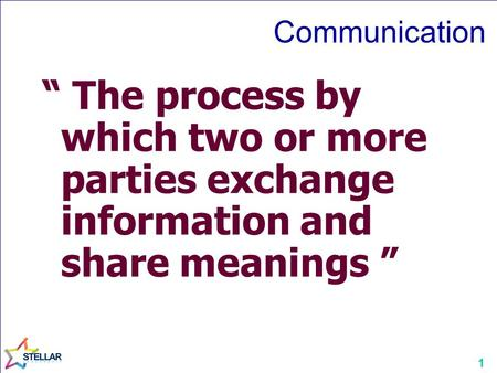"1 "" The process by which two or more parties exchange information and share meanings "" Communication."