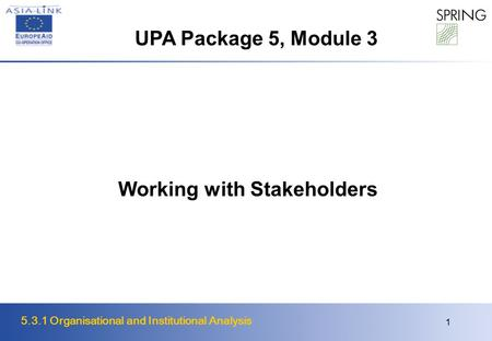 5.3.1 Organisational and Institutional Analysis 1 Working with Stakeholders UPA Package 5, Module 3.