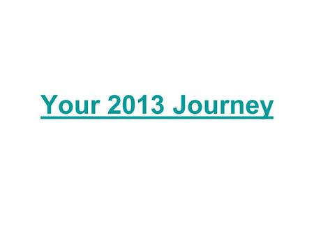 Your 2013 Journey. There may be some steep hills to climb,