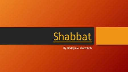 Shabbat By Hodaya M. Morashah Why do we do Shabbat? At the beginning of the world there was nothing. Hashem wanted there to be something in the world.