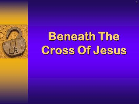 1 Beneath The Cross Of Jesus. Beneath the Cross of Jesus 2IntroductionIntroduction The Cross is the focal point of the BibleThe Cross is the focal point.
