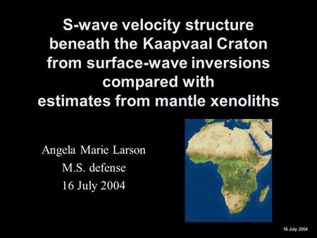 16 July 2004 S-wave velocity structure beneath the Kaapvaal Craton from surface-wave inversions compared with estimates from mantle xenoliths Angela Marie.