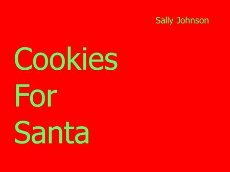 Cookies For Santa Sally Johnson. These are the cookies That were made for St. Nick.