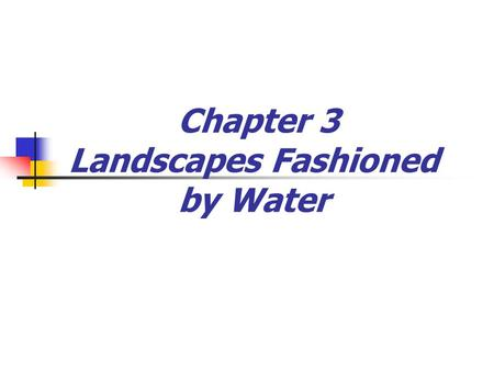 Chapter 3 Landscapes Fashioned by Water. Earth's External Processes Weathering, mass wasting, and erosion are all called external processes because they.