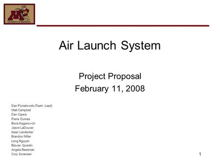 1 Air Launch System Project Proposal February 11, 2008 Dan Poniatowski (Team Lead) Matt Campbell Dan Cipera Pierre Dumas Boris Kaganovich Jason LaDoucer.
