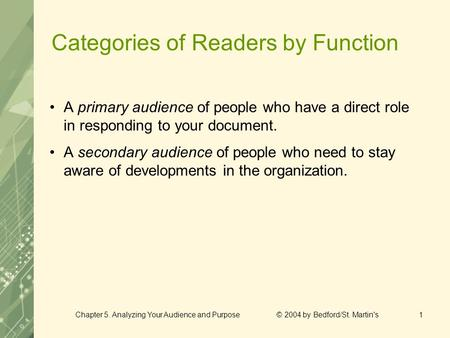 Chapter 5. Analyzing Your Audience and Purpose © 2004 by Bedford/St. Martin's1 Categories of Readers by Function A primary audience of people who have.