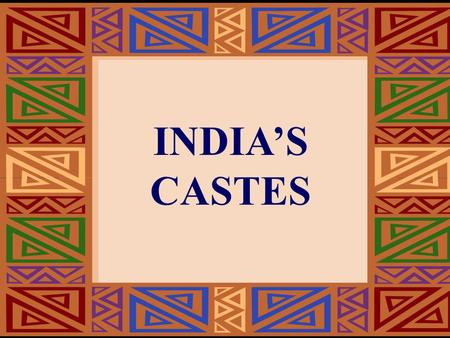 INDIA'S CASTES. Castes were the central feature of people's identities in ancient India. But the caste system is not completely dead in India today.