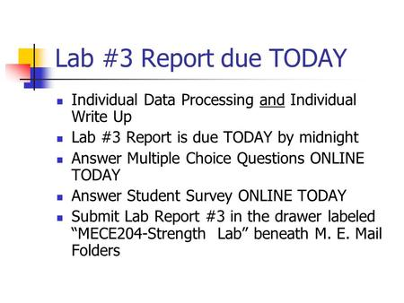 Lab #3 Report due TODAY Individual Data Processing and Individual Write Up Lab #3 Report is due TODAY by midnight Answer Multiple Choice Questions ONLINE.