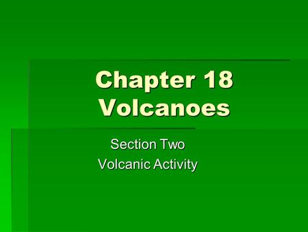 Chapter 18 Volcanoes Section Two Volcanic Activity.