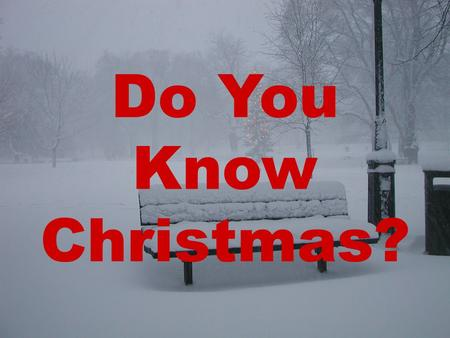 Do You Know Christmas?. Work together in class groups to figure out how well you know about Christmas?