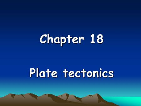 Chapter 18 Plate tectonics. History of plate tectonics The earth's surface is divided into several major and minor plates and the interaction between.