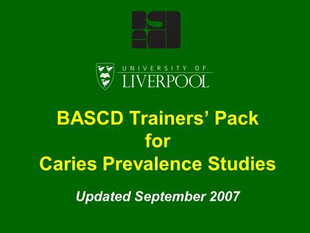 BASCD Trainers' Pack for Caries Prevalence Studies Updated September 2007.