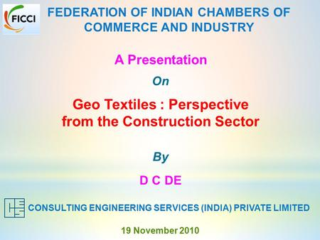 A Presentation On Geo Textiles : Perspective from the Construction Sector By D C DE CONSULTING ENGINEERING SERVICES (INDIA) PRIVATE LIMITED FEDERATION.