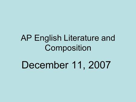 AP English Literature and Composition December 11, 2007.