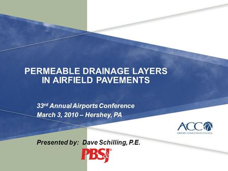 PERMEABLE DRAINAGE LAYERS IN AIRFIELD PAVEMENTS 33 rd Annual Airports Conference March 3, 2010 – Hershey, PA Presented by: Dave Schilling, P.E.