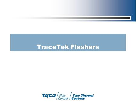 TraceTek Flashers. 2 Two simple units for visual leak detection In some applications it makes sense to eliminate wiring and expensive control room equipment.