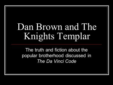 Dan Brown and The Knights Templar The truth and fiction about the popular brotherhood discussed in The Da Vinci Code.