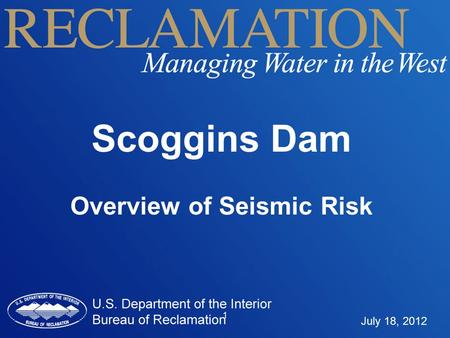 1 Scoggins Dam Overview of Seismic Risk July 18, 2012.
