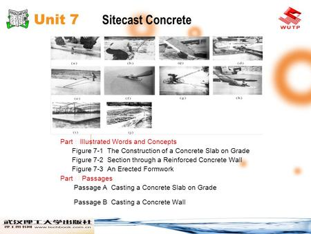 Unit 7 Sitecast Concrete Part Ⅰ Illustrated Words and Concepts Figure 7-1 The Construction of a Concrete Slab on Grade Figure 7-2 Section through a Reinforced.