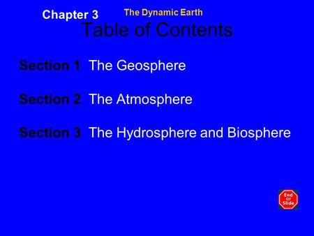 The Dynamic Earth Chapter 3 Table of Contents Section 1 The Geosphere Section 2 The Atmosphere Section 3 The Hydrosphere and Biosphere.