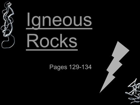 Igneous Rocks Pages 129-134.