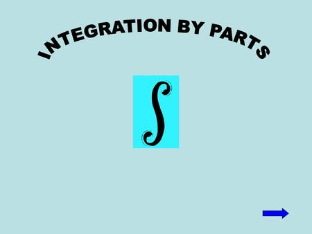 INTEGRATION BY PARTS ( Chapter 16 ) If u and v are differentiable functions, then ∫ u dv = uv – ∫ v du. There are two ways to integrate by parts; the.