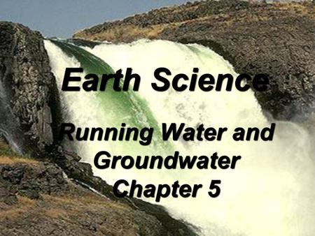 Running Water and Groundwater Chapter 5
