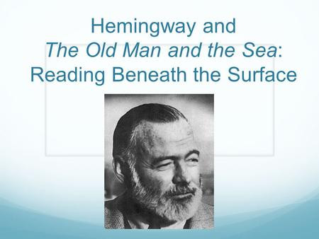 Hemingway and The Old Man and the Sea: Reading Beneath the Surface.