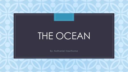 the ocean by nathaniel hawthorne Hawthorne ocean's power (underwater waves) pdf, in that case you come on to the right website we  the ocean, nathaniel hawthorne 8.
