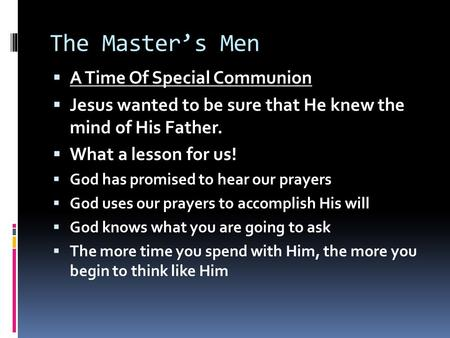 The Master's Men  A Time Of Special Communion  Jesus wanted to be sure that He knew the mind of His Father.  What a lesson for us!  God has promised.