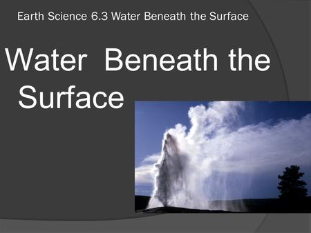 Earth Science 6.3 Water Beneath the Surface Water Beneath the Surface.