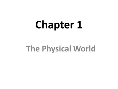 Chapter 1 The Physical World. Solar System ________ 109 times wider than the earth ________—Keeps the Earth and other objects in orbit around the sun.