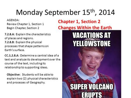 Monday September 15 th, 2014 AGENDA: Review Chapter 1, Section 1 Begin Chapter, Section 2 Chapter 1, Section 2 Changes Within the Earth 7.2.8.A: Explain.