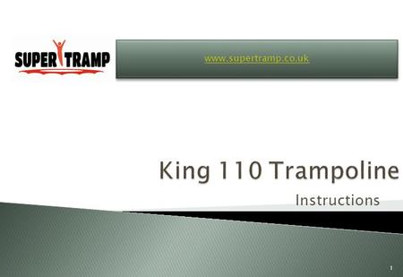 Instructions www.supertramp.co.uk 1.  SITING YOUR TRAMPOLINE  Your trampoline works best and is safest if it is dead level. If your trampoline is fitted.