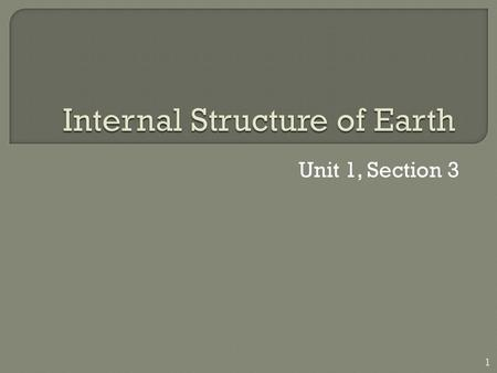 Unit 1, Section 3 1.  What are the layers of the Earth?  How do Earth's internal forces change its surface? 2.
