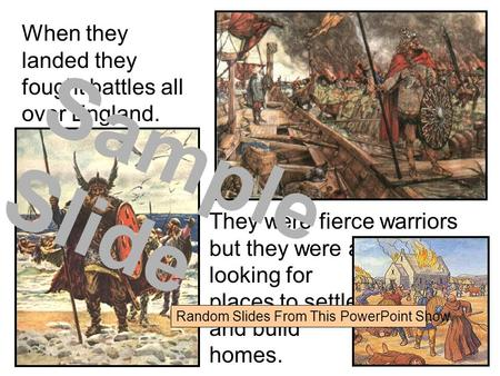 When they landed they fought battles all over England. They were fierce warriors but they were also looking for places to settle and build homes. Sample.