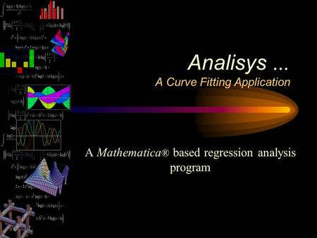 A Mathematica ® based regression analysis program Analisys … A Curve Fitting Application.
