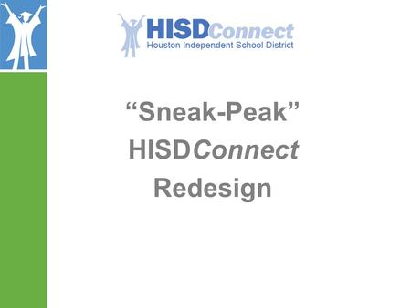 """Sneak-Peak"" HISDConnect Redesign. Redesign Goals Based On User Survey…"