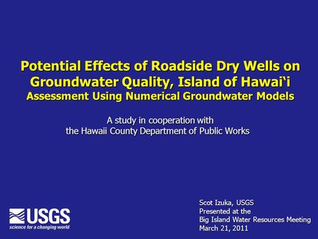 Potential Effects of Roadside Dry Wells on Groundwater Quality, Island of Hawai'i Assessment Using Numerical Groundwater Models A study in cooperation.