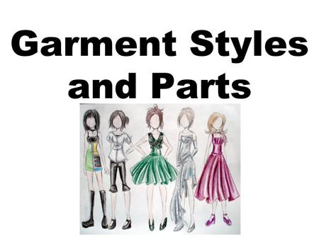 Garment Styles and Parts. Basic Dress Styles Sheath: No waistline seam. They hang from the shoulders and have inward shaping at the waist. Empire: Has.