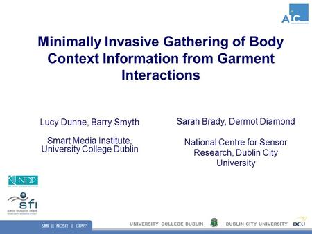 UNIVERSITY COLLEGE DUBLINDUBLIN CITY UNIVERSITY SMI || NCSR || CDVP Minimally Invasive Gathering of Body Context Information from Garment Interactions.