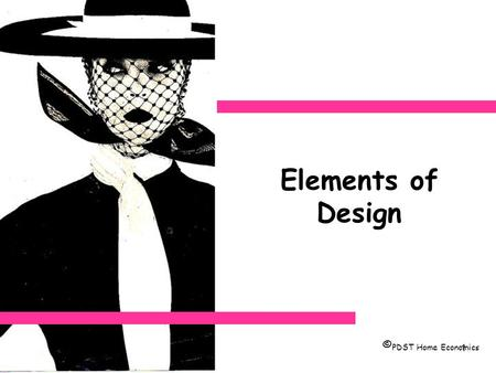 1 Elements of Design © PDST Home Economics. 2 Harmony ELEMENTS OF DESIGN Colour Shape Line Texture Pattern TOOLS PRINCIPLES OF DESIGN Balance Rhythm Emphasis.
