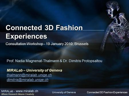 University of Geneva MIRALab - www.miralab.ch Where Research Means Creativity Connected 3D Fashion Experiences Connected 3D Fashion Experiences Connected.