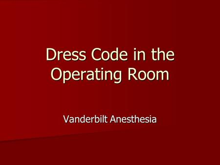 Dress Code in the Operating Room Vanderbilt Anesthesia.